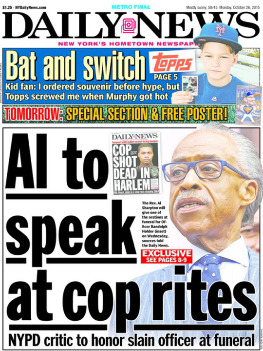"Front page of the New York Daily News for October 26, 2015 on Rev. Sharpton speaking at cop funeral. Headline: ""Al to speak at cop rites."""